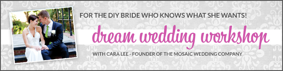 Dream Wedding Workshop - For the DIY Bride who knows what she wants